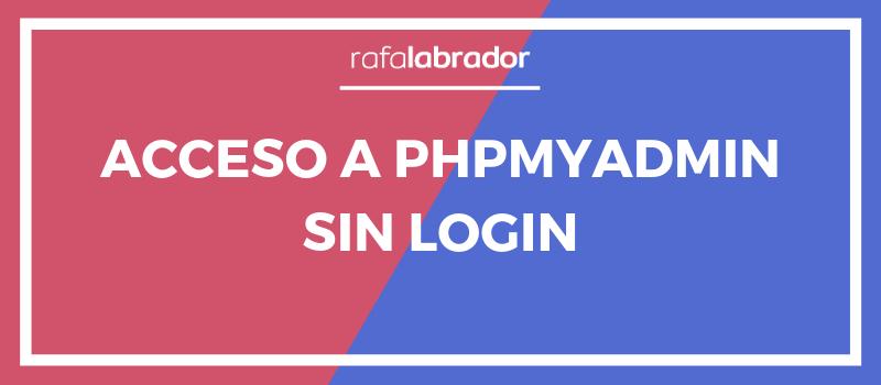 Acceso a phpMyAdmin sin login