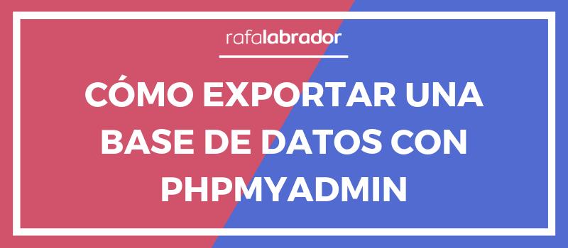 Exportar una base de datos con phpMyAdmin