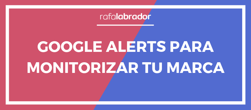Google Alerts para monitorizar tu marca