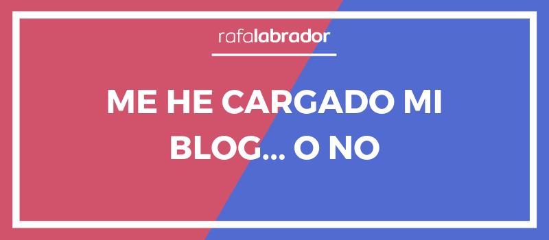 Me he cargado mi blog... o no