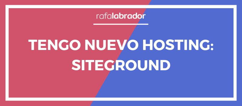 Tengo nuevo hosting: Siteground