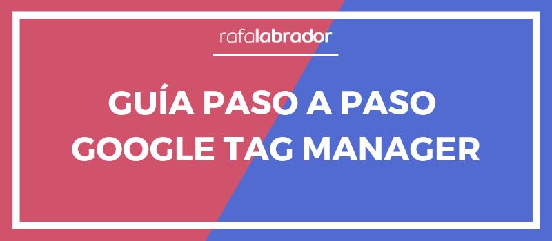 Google Tag Manager: Guía paso a paso